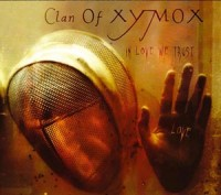 "CLAN OF XYMOX – ""In Love We Trust"""