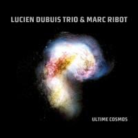 "Lucien Dubuis Trio & Marc Ribot – ""Ultime Cosmos"""
