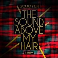 "SCOOTER Single ""The Sound Above My Hair"""