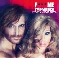 F*** ME I'M FAMOUS 2012 BY CATHY & DAVID GUETTA