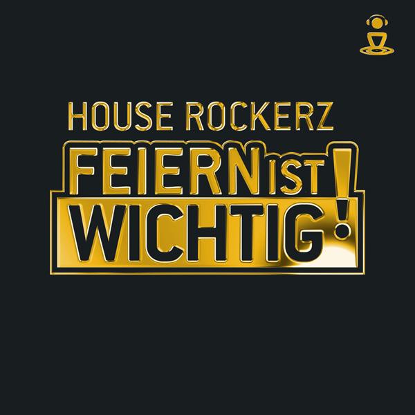 """HOUSE ROCKERZ """"Feiern ist Wichtig!"""""""