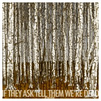 IF THEY ASK TELL THEM WE'RE DEAD – RIVULET MOAN