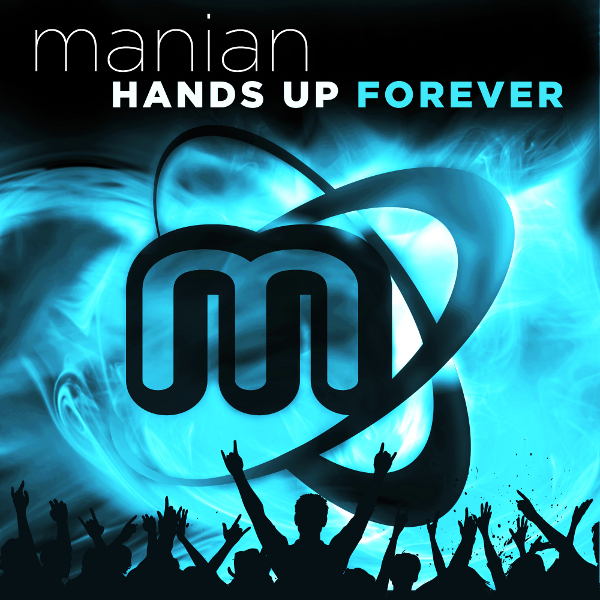 "MANIAN ""Hands Up Forever"""