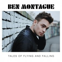 "Ben Montague - ""Tales Of Flying And Falling"""