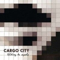 CARGO CITY - TALKING TO MYSELF