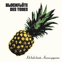 """Blockflöte Des Todes - """"Ich Habe Heute Ananas Gegessen"""""""