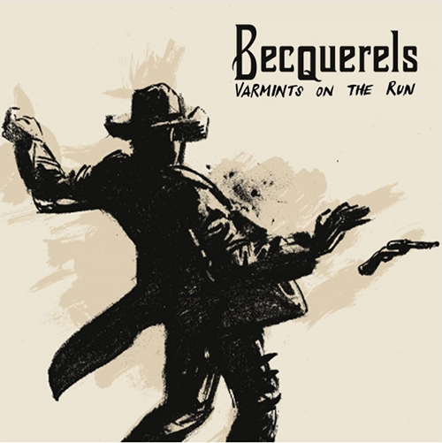 "Becquerels - ""Varmints On The Run (EP)"""
