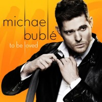 "Michael Bublé – ""To Be Loved"""