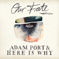 "ADAM PORT & HERE IS WHY ""Our Fate"""