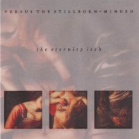 VERSUS THE STILLBORN-MINDED - The Eternity Itch