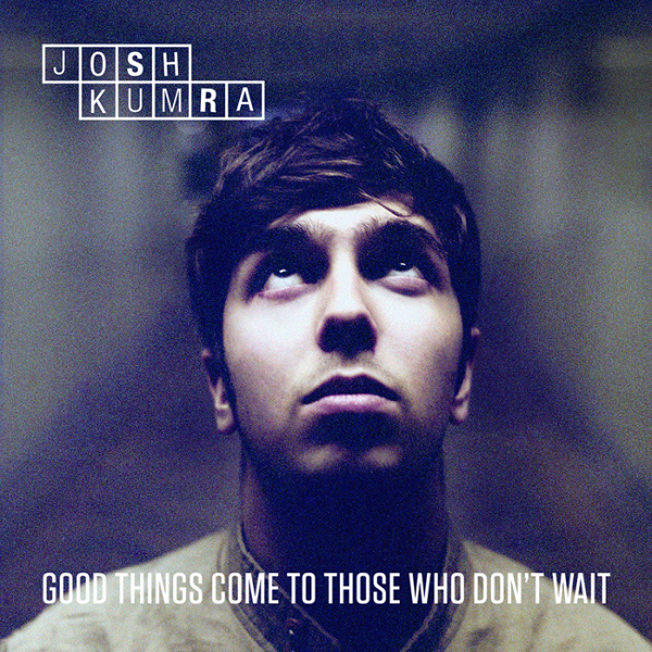 "Josh Kumra – ""Good Things Come To Those Who Don't Wait"""