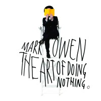 "Mark Owen – ""The Art Of Doing Nothing"""
