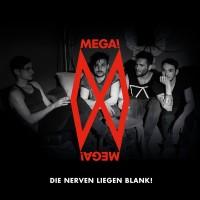 """Mega!Mega! - """"Die Nerven Liegen Blank"""""""