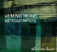 "Alin Coen Band  - ""We're Not The Ones We Thought We Were"""