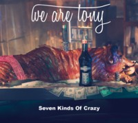 "WE ARE TONY ""Seven Kinds of Crazy"""