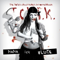 """The Toten Crackhuren Im Kofferraum - """"Mama Ich Blute"""""""