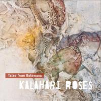 """Kalahari Roses """"Tales from Botswana"""""""