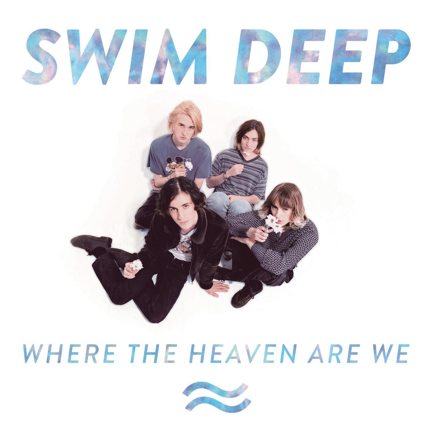 "Swim Deep - ""Where The Heaven Are We"""