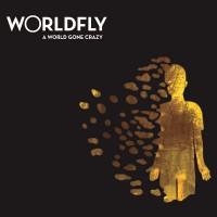 "Worldfly – ""A World Gone Crazy"""