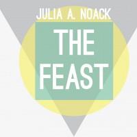 "Julia A. Noack – ""The Feast"""