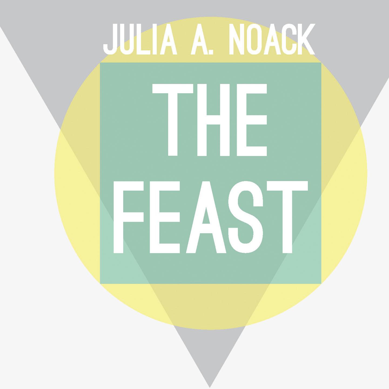 "Julia A Noack – ""The Feast"""