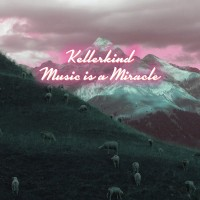 KELLERKIND-Music is-a-Miracle