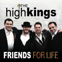 "The High Kings - ""Friends For Life"""
