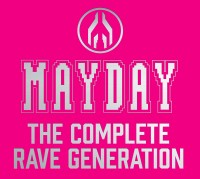 MAYDAY – THE COMPLETE RAVE GENERATION