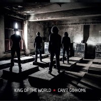 KING OF THE WORLD – Can't Go Home