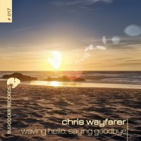 Chris Wayfarer - Waving Goodbye, Saying Hello
