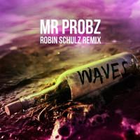 """MR. PROBZ                                """"WAVES (Robin Schulz Remix)"""""""