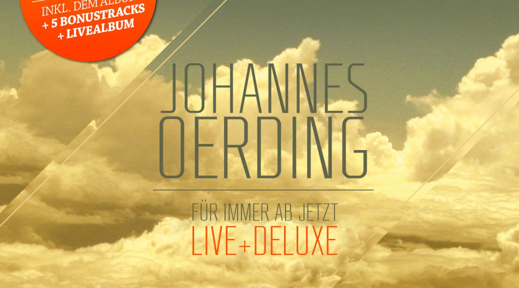 "Johannes Oerding – ""Für Immer Ab Jetzt (Live + Deluxe)"" (Columbia/Sony Music)"