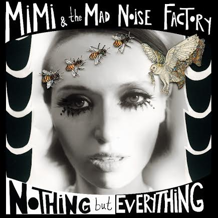 "Mimi & The Mad Noise Factory - ""Nothing But Everything"" (Warner Music)"