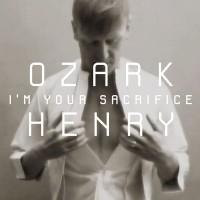 "OZARK HENRY  ""I'm Your Sacrifice"""