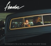 "Robert Francis & The Night Tide –  ""Heaven"" (Membran/Sony Music)"