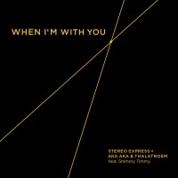 "Stereo Express + AKA AKA & Thalstroem ""When I'm With You"""