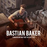 "BASTIAN BAKER - ""Tomorrow May Not Be Better"""