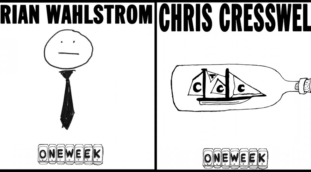 "CHRIS CRESSWELL / BRIAN WAHLSTROM ""One Week Records"" Sessions"