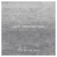 LAND OBSERVATIONS NEUES ALBUM - THE GRAND TOUR ERSCHEINT AM 25.07.2014