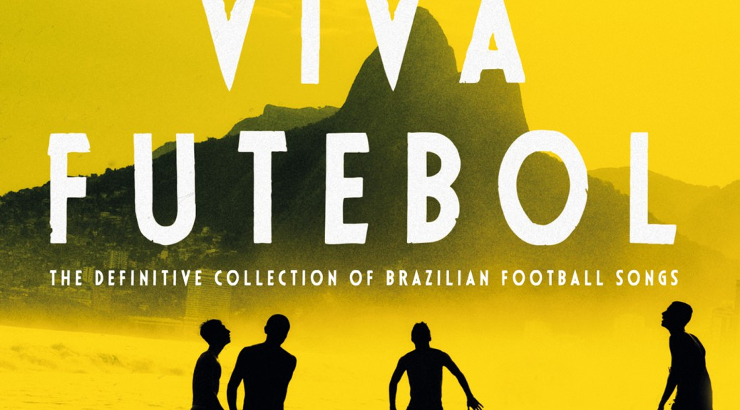 Viva Futebol - The Definitive Collection Of Brazilian Football Songs