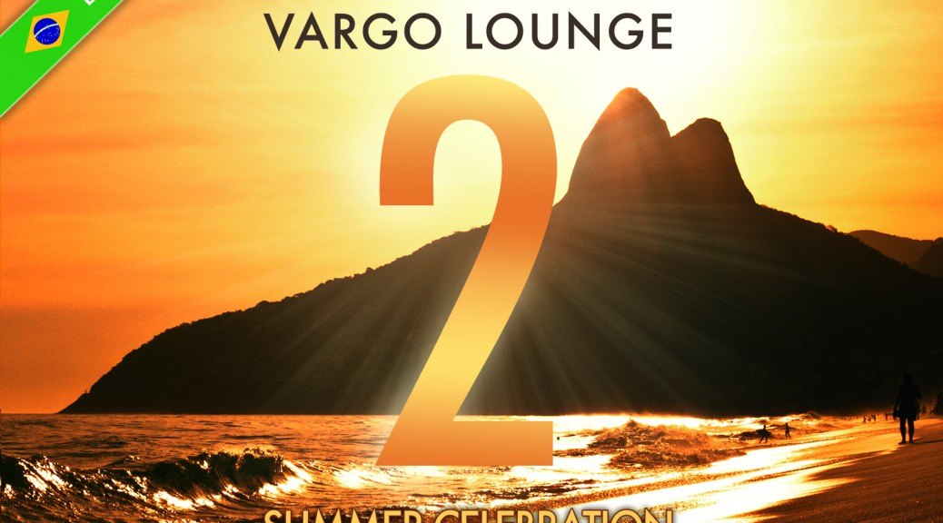 "Various Artists - ""Vargo Lounge – Summer Celebration 2 (Brazil Edition)"" ( Ambient Domain/ Nova MD + Zebralution)"