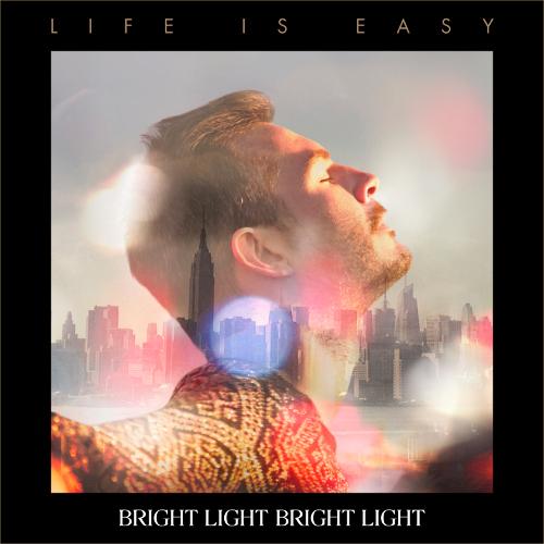 "BRIGHT LIGHT BRIGHT LIGHT veröffentlicht neues Album ""Life is Easy"""