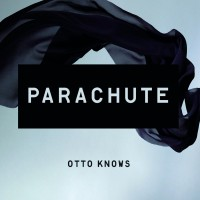 "Otto Knows - ""Parachute"" (Universal)"