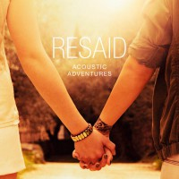 """Resaid - """"Acoustic Adventures"""" (Seven One Music/Sony Music)"""