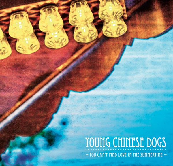 "Young Chinese Dogs - ""You Can't Find Love In The Summertime"""