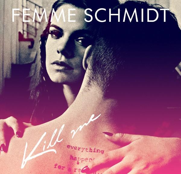 """FEMME SCHMIDT - """"Kill Me"""""""