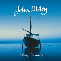 "John Illsley - ""Testing The Water"" (Creek Records/Rough Trade)"