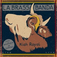"""LaBrassBanda – """"Kiah Royal"""" – Live und akustisch im Kuhstall"""" (RCA/Sony Music)"""
