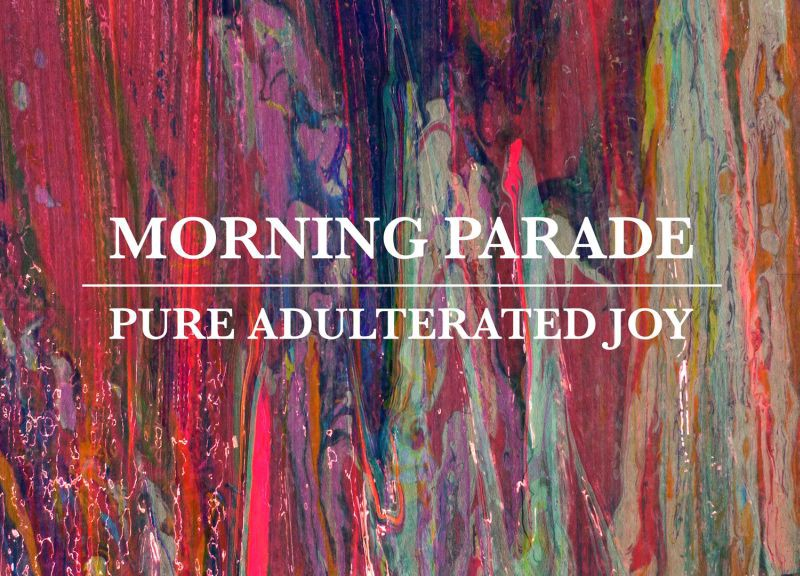 "Morning Parade - ""Pure Adulterated Joy"" (SO Records/Kobalt Label Services/Rough Trade)"
