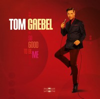 "Tom Gaebel - ""So Good To Be Me"" (Tomofon/Tonpool Medien)"